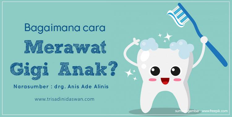 Bagaimana Cara Merawat Gigi Anak Trisa Dini D